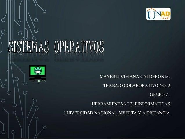 MAYERLI VIVIANA CALDERON M.  TRABAJO COLABORATIVO NO. 2  GRUPO 71  HERRAMIENTAS TELEINFORMATICAS  UNIVERSIDAD NACIONAL ABI...