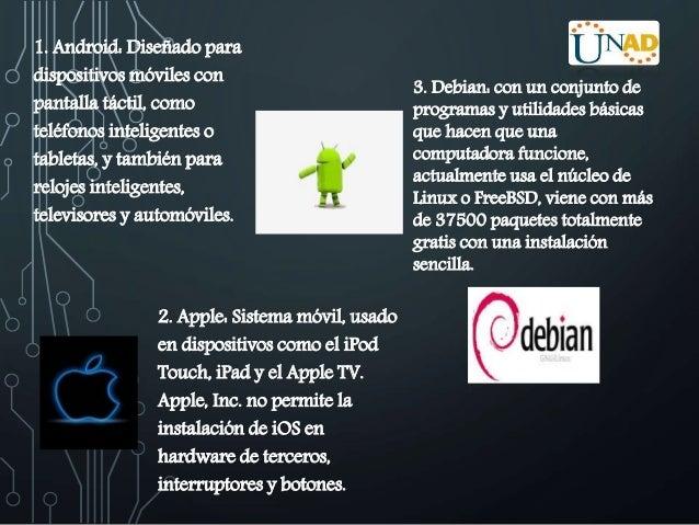 1. Android: Diseñado para  dispositivos móviles con  pantalla táctil, como  teléfonos inteligentes o  tabletas, y también ...