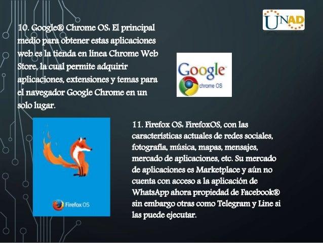 10. Google® Chrome OS: El principal  medio para obtener estas aplicaciones  web es la tienda en línea Chrome Web  Store, l...
