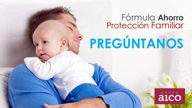 Fórmula Ahorro  Protección Familiar  PREGÚNTANOS