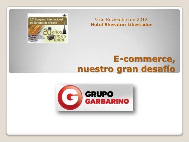 9 de Noviembre de 2012  Hotel Sheraton Libertador       E-commerce,nuestro gran desafío