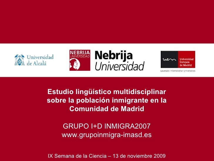 Estudio lingüístico multidisciplinar sobre la población inmigrante en la Comunidad de Madrid GRUPO I+D INMIGRA2007 www.gru...