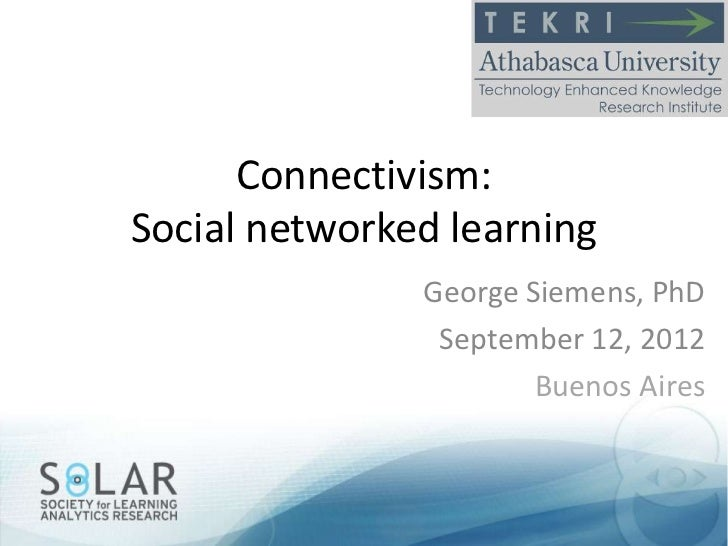 Connectivism:Social networked learning               George Siemens, PhD                September 12, 2012                ...