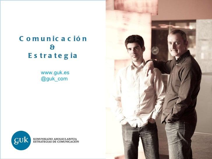 Comunicación & Estrategia www.guk.es @guk_com