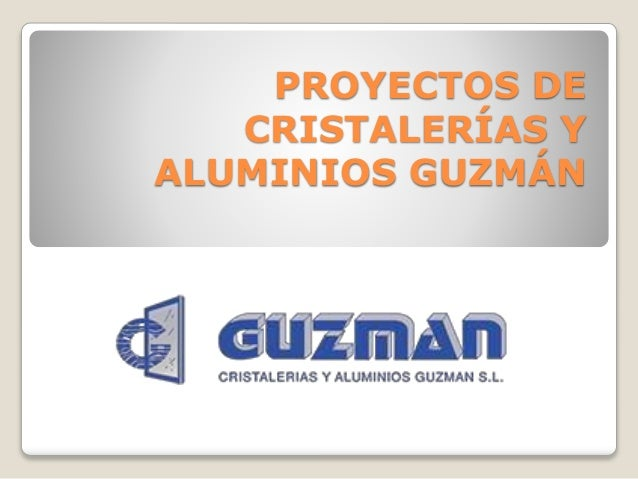 PROYECTOS DE CRISTALERÍAS Y ALUMINIOS GUZMÁN