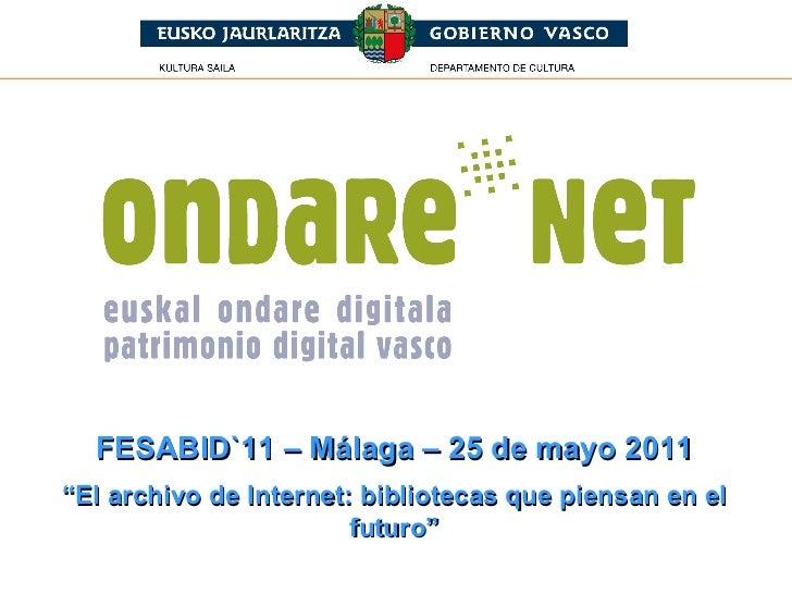 """FESABID`11 – Málaga – 25 de mayo 2011 """" El archivo de Internet: bibliotecas que piensan en el futuro"""""""