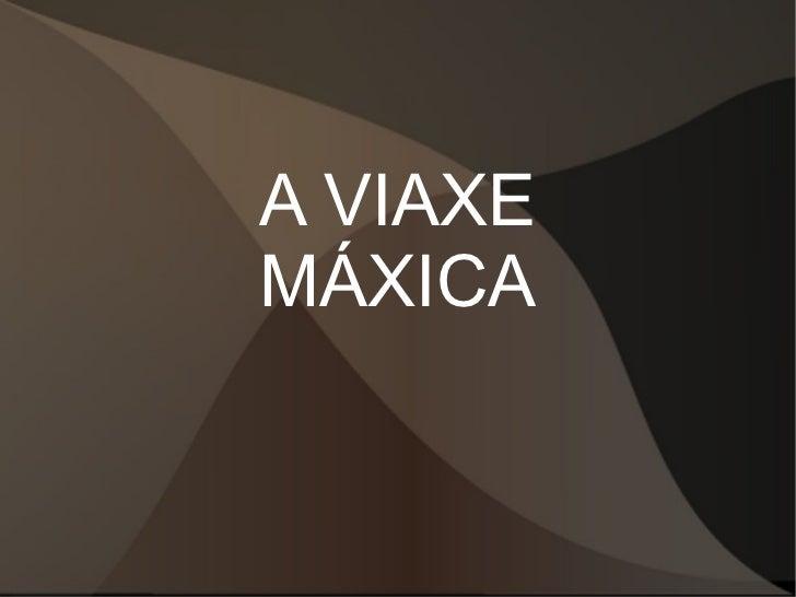 A VIAXE MÁXICA