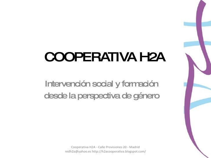 COOPERATIVA H2A Intervención social y formación desde la perspectiva de género Cooperativa H2A - Calle Provisiones 20 - Ma...