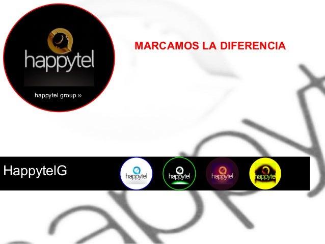 MARCAMOS LA DIFERENCIA  happytel group ®  HappytelG