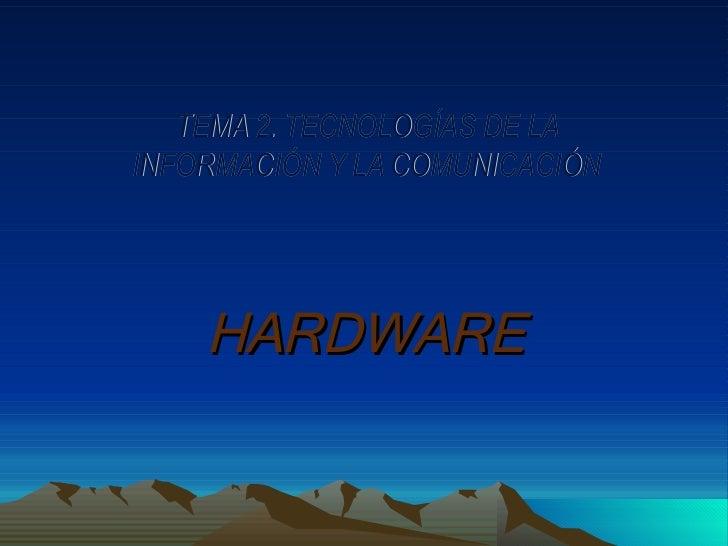 HARDWARE TEMA 2. TECNOLOGÍAS DE LA INFORMACIÓN Y LA COMUNICACIÓN