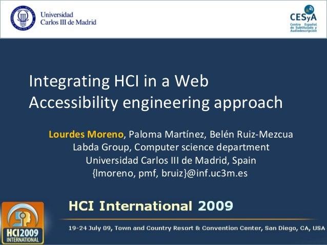 Integrating HCI in a Web Accessibility engineering approach Lourdes Moreno, Paloma Martínez, Belén Ruiz-Mezcua Labda Group...