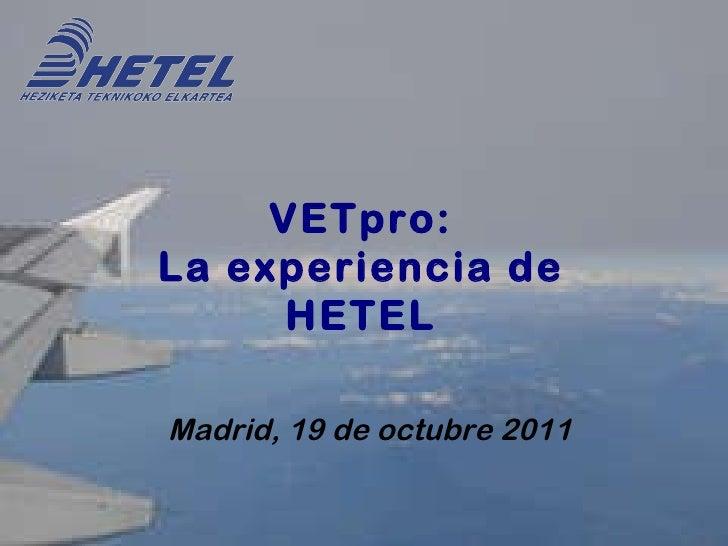 Madrid, 19 de octubre 2011 VETpro: La experiencia de HETEL