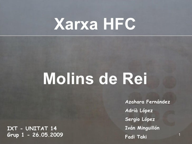 Xarxa  HFC Molins de Rei IXT - UNITAT 14    Grup 1 - 26.05.2009 Azahara Fernández Adrià López Sergio López Iván Minguillón...