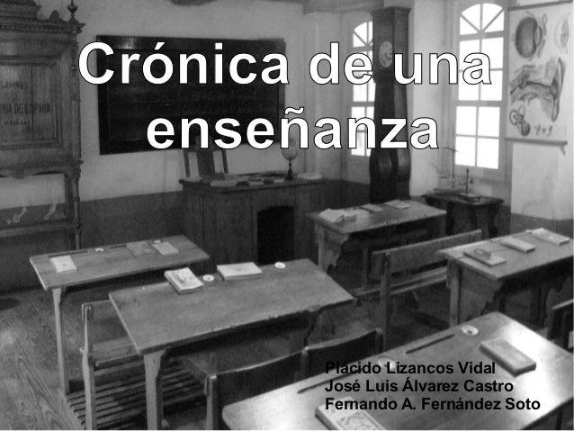 Crónica de una  enseñanza        Plácido Lizancos Vidal        José Luis Álvarez Castro        Fernando A. Fernández Soto
