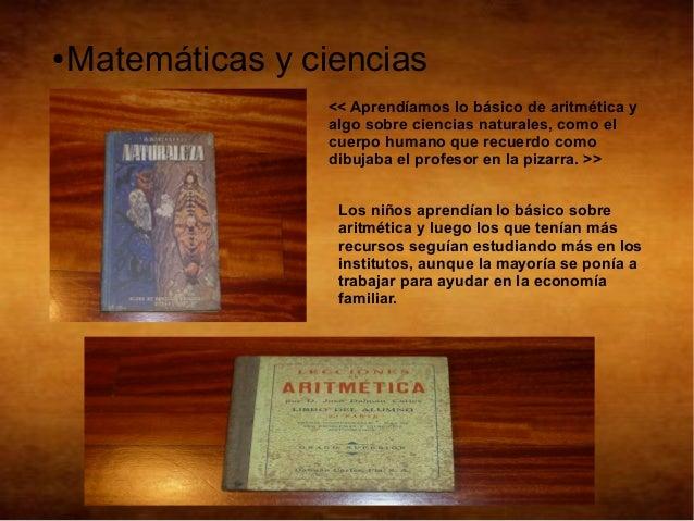 ●   Matemáticas y ciencias                   << Aprendíamos lo básico de aritmética y                   algo sobre ciencia...