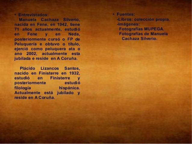 ● Entrevistados:                  ●   Fuentes:  Manuela Cachaza Silverio,           -Libros: colección propia.nacida en Fe...