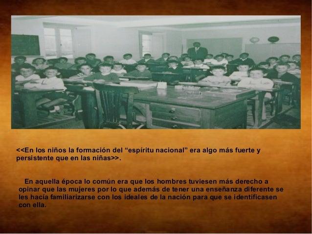 """<<En los niños la formación del """"espíritu nacional"""" era algo más fuerte ypersistente que en las niñas>>.  En aquella época..."""