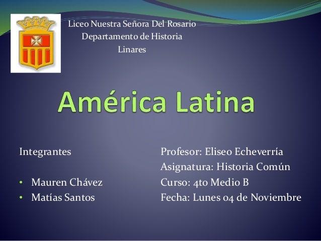 Liceo Nuestra Señora Del Rosario Departamento de Historia Linares Integrantes • Mauren Chávez • Matías Santos Profesor: El...