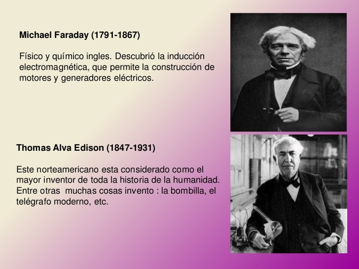 Michael Faraday (1791-1867)Físico y químico ingles. Descubrió la inducciónelectromagnética, que permite la construcción de...