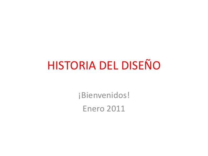 HISTORIA DEL DISEÑO<br />¡Bienvenidos!<br />Enero 2011<br />
