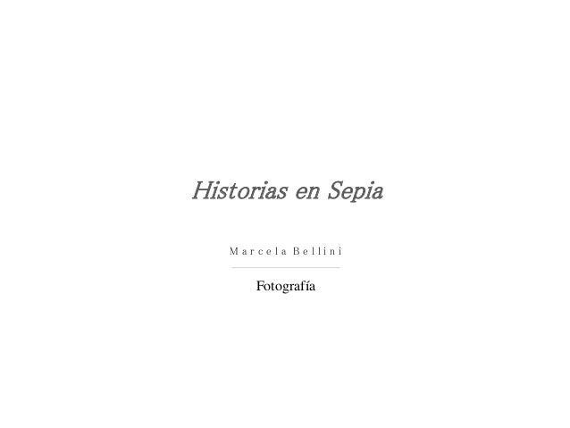 Historias en Sepia Fotografía M a r c e l a B e l l i n i