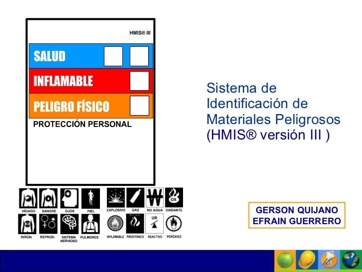 Sistema  de  Identificación  de  Materiales   Peligrosos   (HMIS®  versión  III )   GERSON QUIJANO EFRAIN GUERRERO