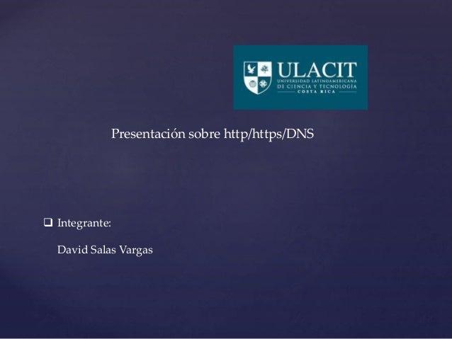 Presentación sobre http/https/DNS   Integrante:  David Salas Vargas