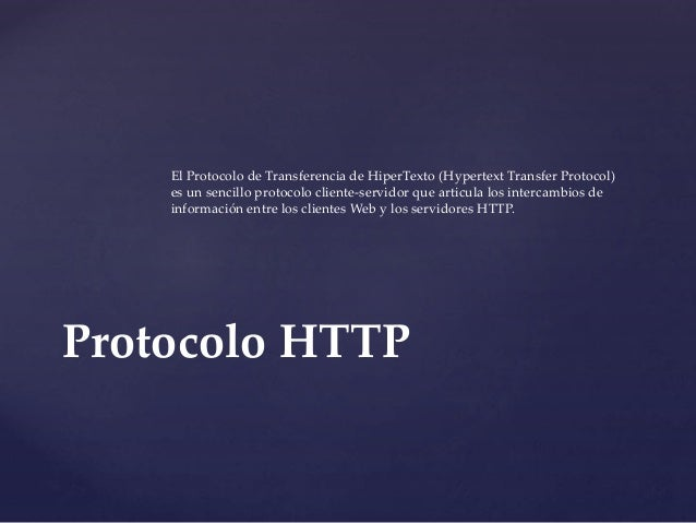 El Protocolo de Transferencia de HiperTexto (Hypertext Transfer Protocol)  es un sencillo protocolo cliente-servidor que a...