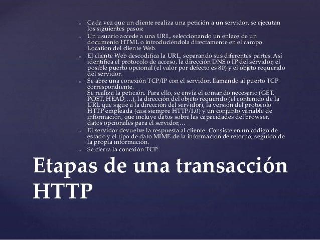 o Cada vez que un cliente realiza una petición a un servidor, se ejecutan  los siguientes pasos:  o Un usuario accede a un...