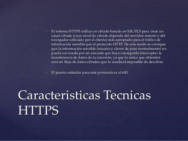 • El sistema HTTPS utiliza un cifrado basado en SSL/TLS para crear un  canal cifrado (cuyo nivel de cifrado depende del se...