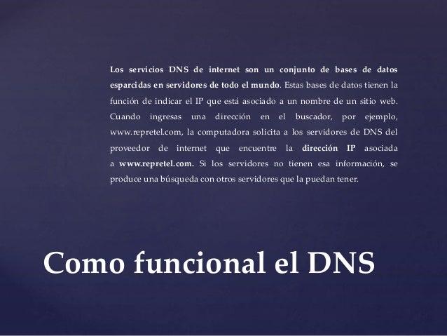 Los servicios DNS de internet son un conjunto de bases de datos  esparcidas en servidores de todo el mundo. Estas bases de...