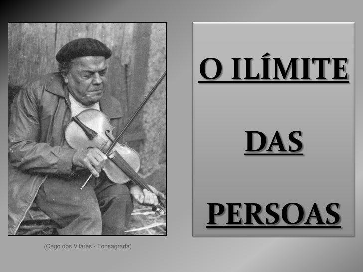 O ILÍMITE                                      DAS                                    PERSOAS (Cego dos Vilares - Fonsagra...