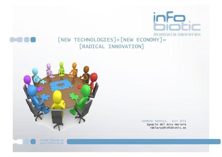 [NEW TECHNOLOGIES]+[NEW ECONOMY]=      [RADICAL INNOVATION]                         COMPANY PROFILE. JULY 2011            ...