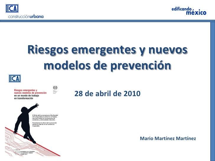 Riesgos emergentes y nuevos    modelos de prevención         28 de abril de 2010                              Mario Martín...