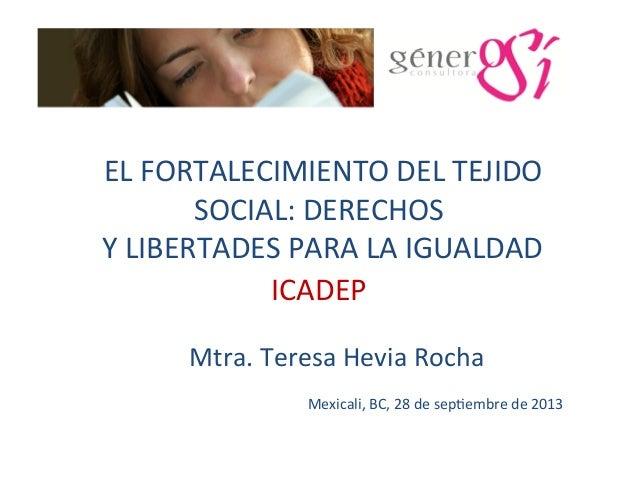 EL  FORTALECIMIENTO  DEL  TEJIDO   SOCIAL:  DERECHOS     Y  LIBERTADES  PARA  LA  IGUALDAD   ICAD...