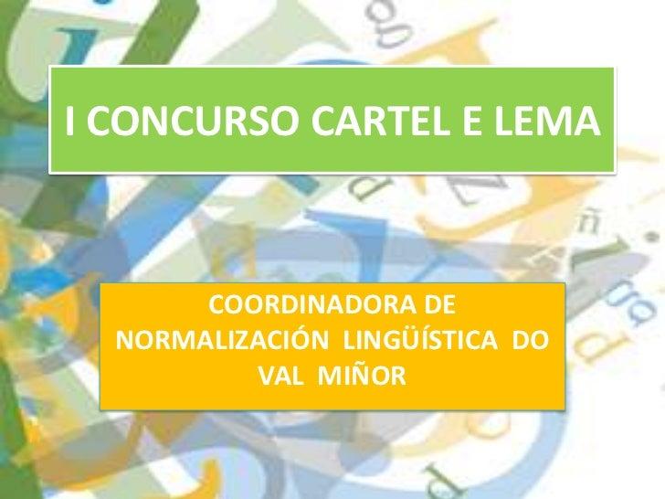 I CONCURSO CARTEL E LEMA<br />COORDINADORA DE NORMALIZACIÓN  LINGÜÍSTICA  DO VAL  MIÑOR<br />