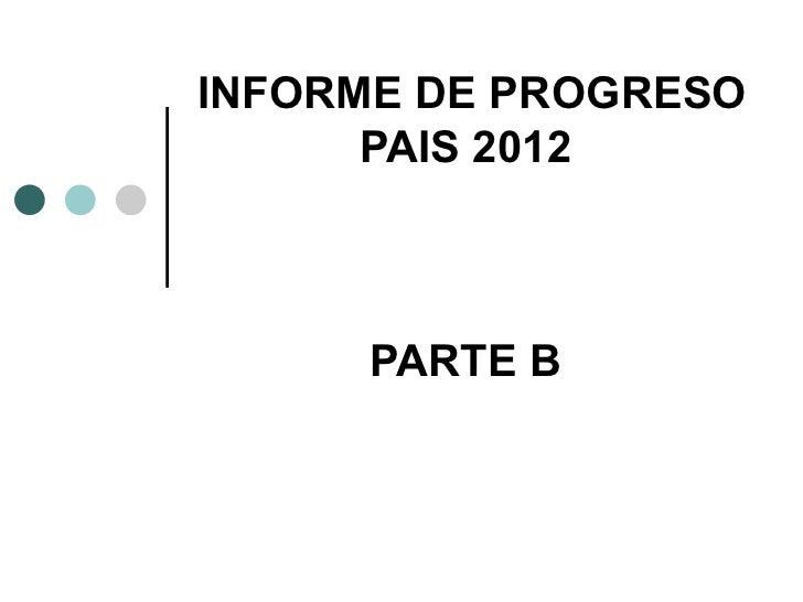 INFORME DE PROGRESO      PAIS 2012     PARTE B