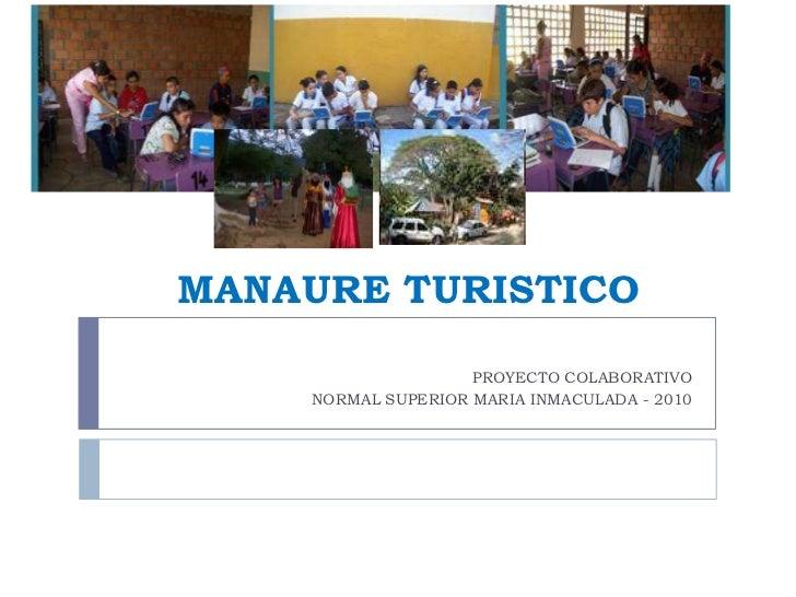 MANAURE TURISTICO<br />PROYECTO COLABORATIVO<br />NORMAL SUPERIOR MARIA INMACULADA - 2010 <br />