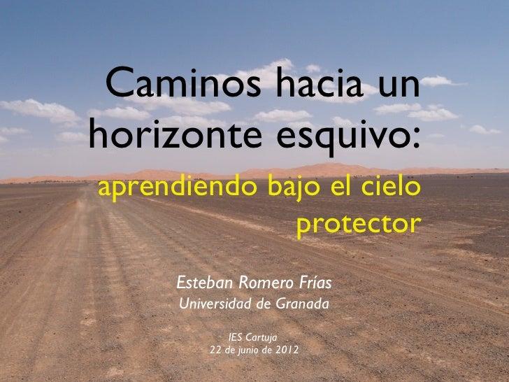 Caminos hacia unhorizonte esquivo:aprendiendo bajo el cielo              protector      Esteban Romero Frías      Universi...