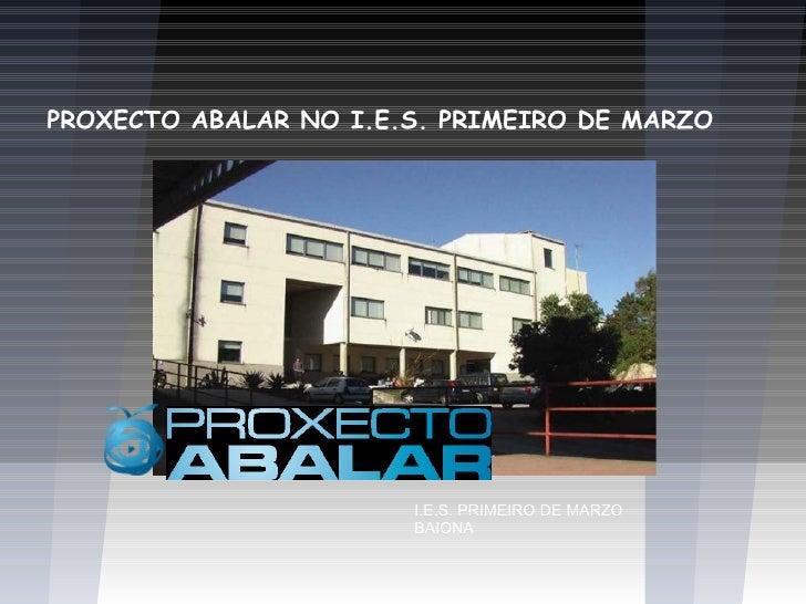PROXECTO ABALAR NO I.E.S. PRIMEIRO DE MARZO                       I.E.S. PRIMEIRO DE MARZO                       BAIONA