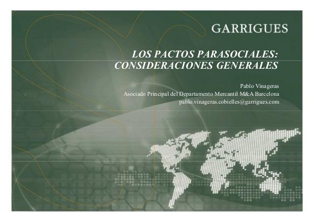 1 LOS PACTOS PARASOCIALES: CONSIDERACIONES GENERALES Pablo Vinageras Asociado Principal del Departamento Mercantil M&A Bar...