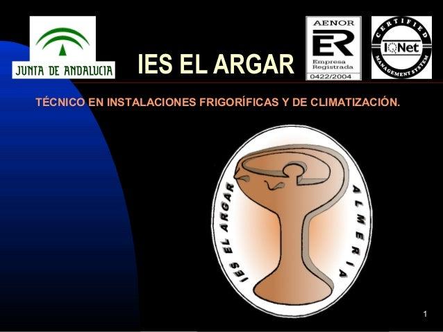 1 IES EL ARGAR TÉCNICO EN INSTALACIONES FRIGORÍFICAS Y DE CLIMATIZACIÓN.