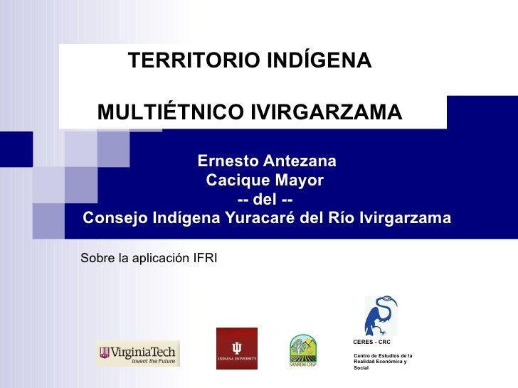 Ernesto Antezana Cacique Mayor  -- del --  Consejo Indígena Yuracaré del Río Ivirgarzama TERRITORIO INDÍGENA  MULTIÉTNICO ...