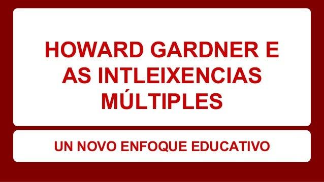 HOWARD GARDNER E AS INTLEIXENCIAS MÚLTIPLES UN NOVO ENFOQUE EDUCATIVO