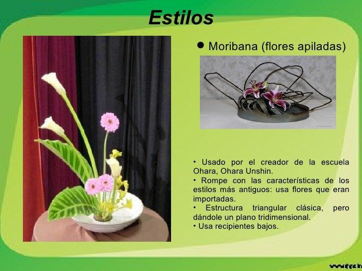 Estilos <ul><li>Moribana (flores apiladas) </li></ul><ul><li>Usado por el creador de la escuela Ohara, Ohara Unshin. </li>...