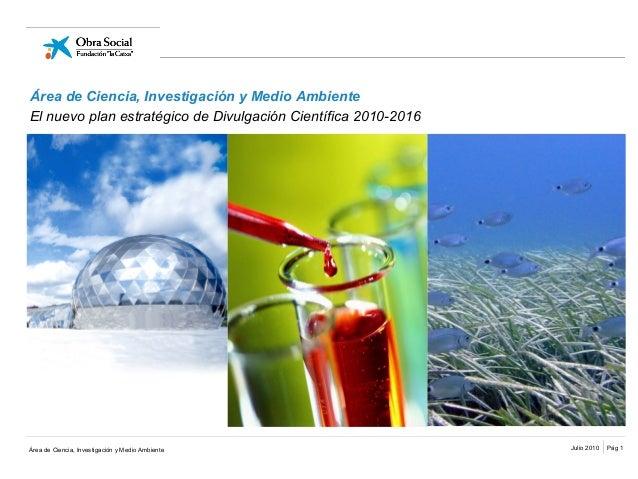 Área de Ciencia, Investigación y Medio Ambiente Pág 1Julio 2010Área de Ciencia, Investigación y Medio Ambiente Área de Cie...