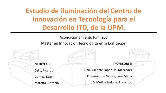 Estudio de iluminación del Centro de Innovación en Tecnología para el Desarrollo ITD, de la UPM. Acondicionamiento lumínic...