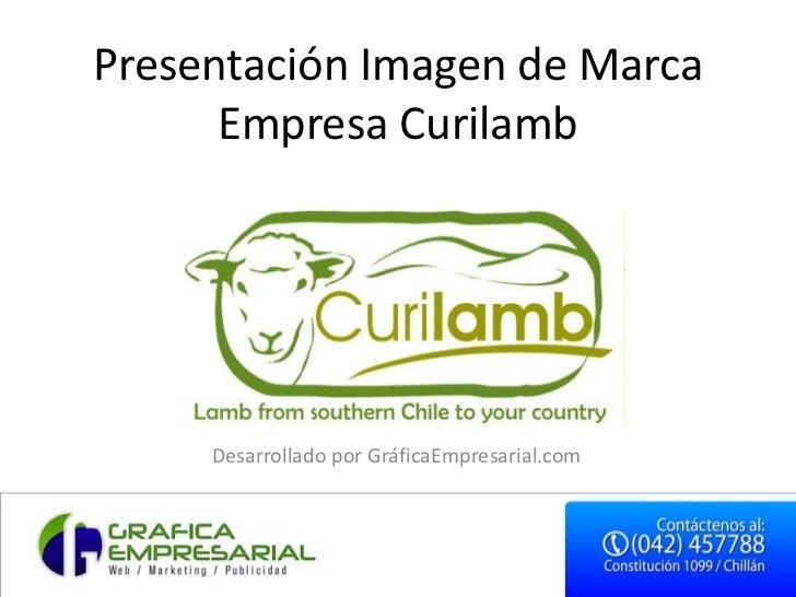 Presentación Imagen de Marca      Empresa Curilamb     Desarrollado por GráficaEmpresarial.com