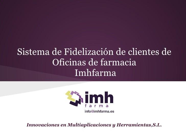 Sistema de Fidelización de clientes de        Oficinas de farmacia              Imhfarma  Innovaciones en Multiaplicacione...
