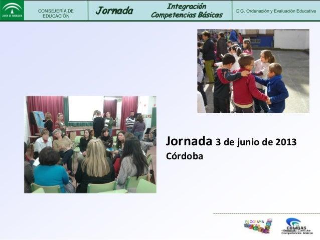 CONSEJERÍA DEEDUCACIÓNJornada D.G. Ordenación y Evaluación EducativaIntegraciónCompetencias BásicasPROGRAMAPICBAJornada 3 ...